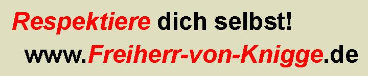 Besuchen Sie auch unsere Seite Freiherr-von-Knigge.de mit Tipps zu Manieren und Umgangsformen!